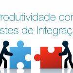 Produtividade com Testes de Integração