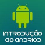Introdução ao Android
