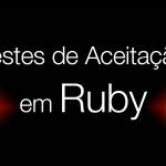 Testes de Aceitação em ruby