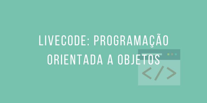 LiveCode: Programação Orientada a Objetos | Eric Guilherme  | Papo Reto