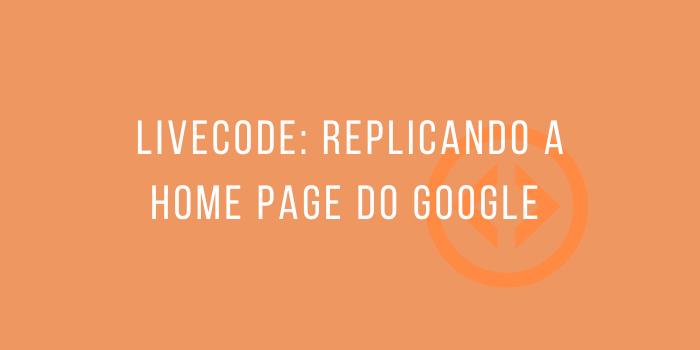 LiveCode: Replicando a Home Page do Google   Vinícius Ueda   Papo Reto   T7E10